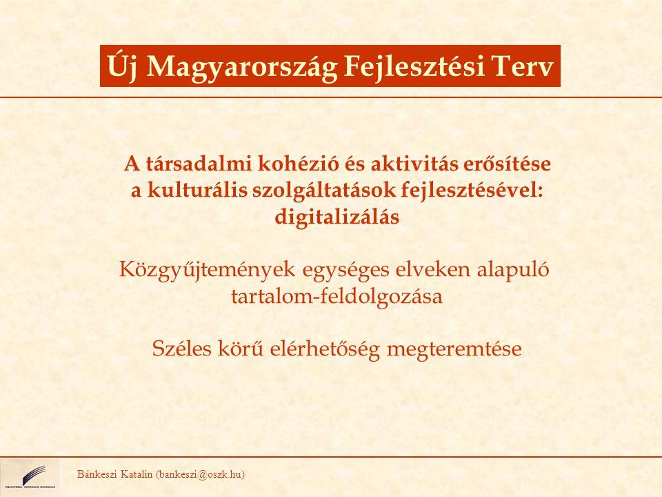 Új Magyarország Fejlesztési Terv Bánkeszi Katalin (bankeszi@oszk.hu) A társadalmi kohézió és aktivitás erősítése a kulturális szolgáltatások fejleszté