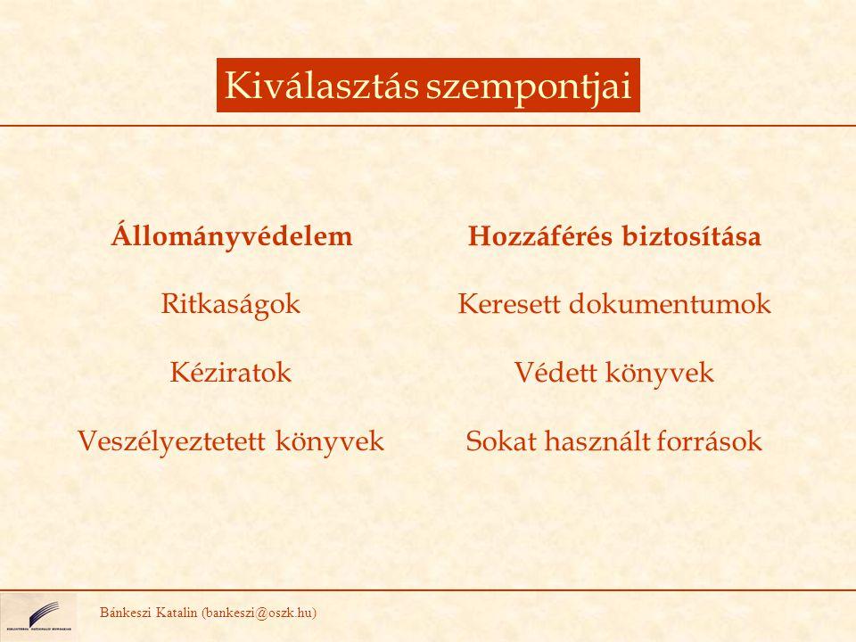 Kiválasztás szempontjai Bánkeszi Katalin (bankeszi@oszk.hu) Állományvédelem Ritkaságok Kéziratok Veszélyeztetett könyvek Hozzáférés biztosítása Kerese