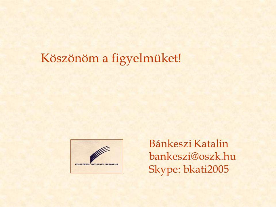 Köszönöm a figyelmüket! Bánkeszi Katalin bankeszi@oszk.hu Skype: bkati2005