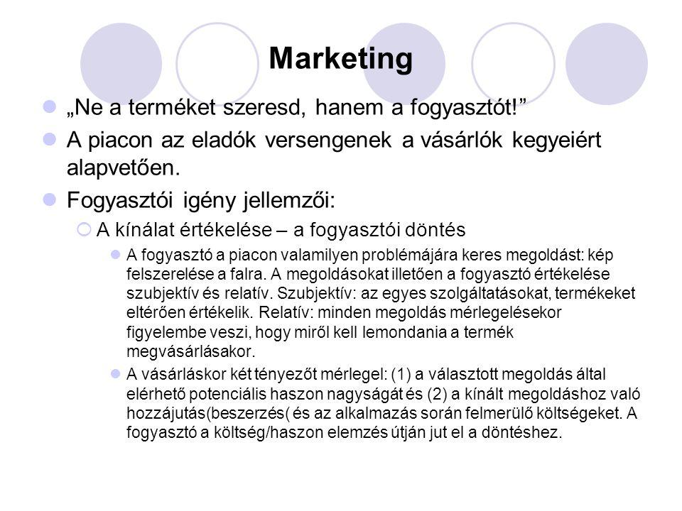 """Marketing """"Ne a terméket szeresd, hanem a fogyasztót!"""" A piacon az eladók versengenek a vásárlók kegyeiért alapvetően. Fogyasztói igény jellemzői:  A"""