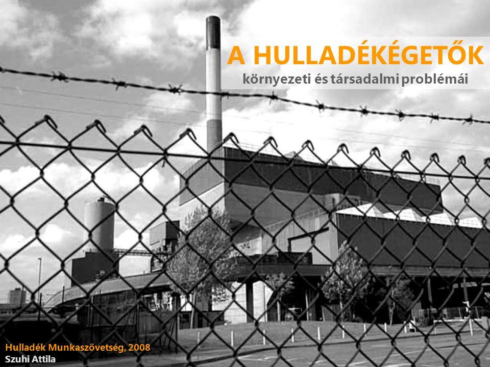 A HULLADÉKÉGETŐK környezeti és társadalmi problémái Hulladék Munkaszövetség, 2008 Szuhi Attila