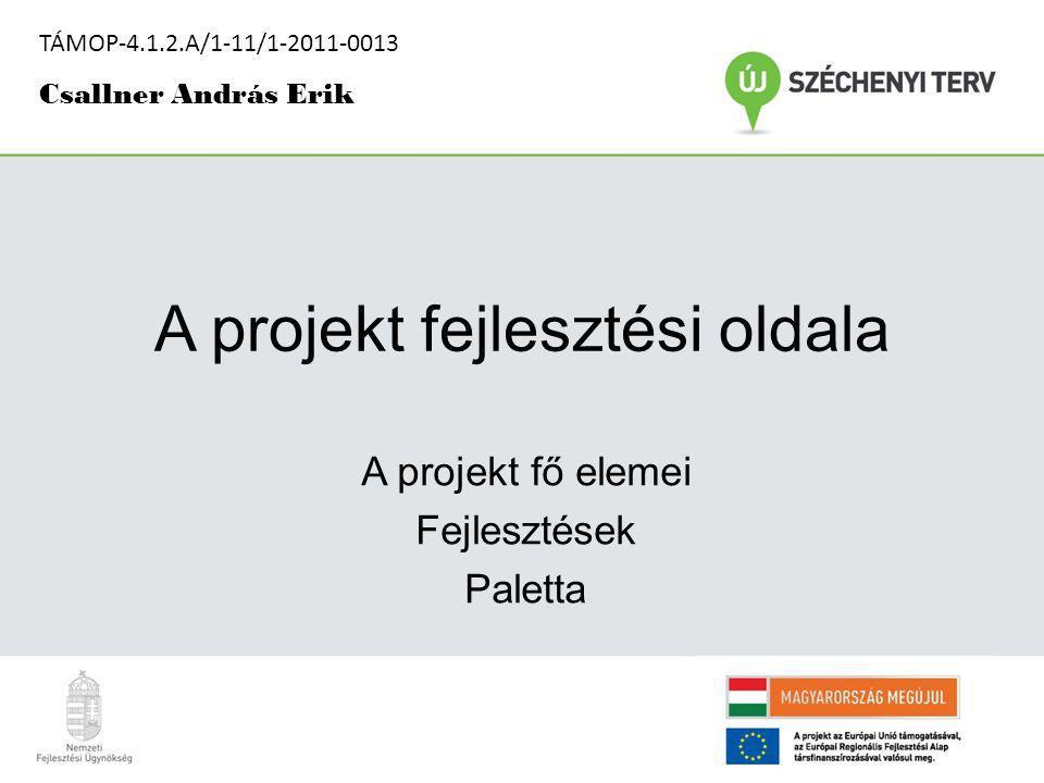 A projekt fejlesztési oldala A projekt fő elemei Fejlesztések Paletta TÁMOP-4.1.2.A/1-11/1-2011-0013 Csallner András Erik