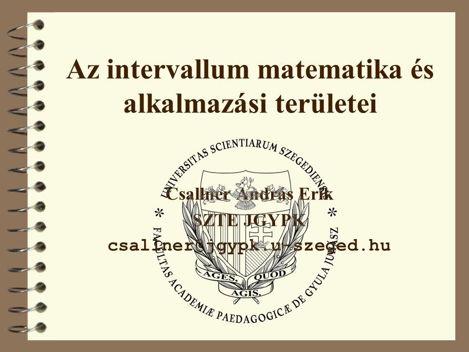 Az intervallum matematika és alkalmazási területei Csallner András Erik SZTE JGYPK csallner@jgypk.u-szeged.hu
