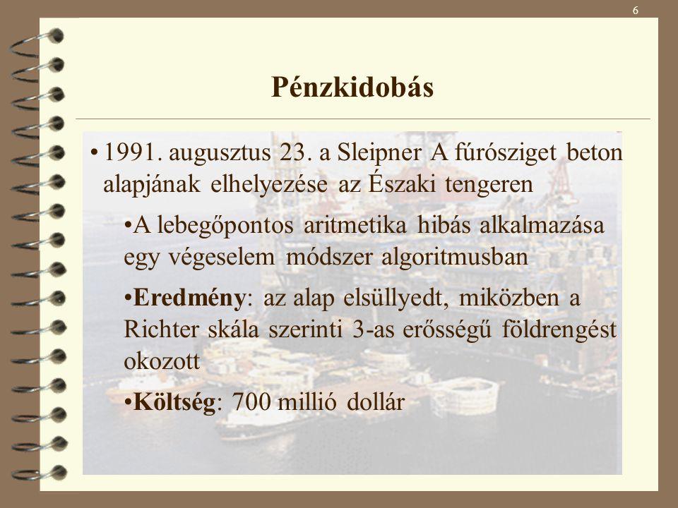 6 Pénzkidobás 1991. augusztus 23. a Sleipner A fúrósziget beton alapjának elhelyezése az Északi tengeren A lebegőpontos aritmetika hibás alkalmazása e