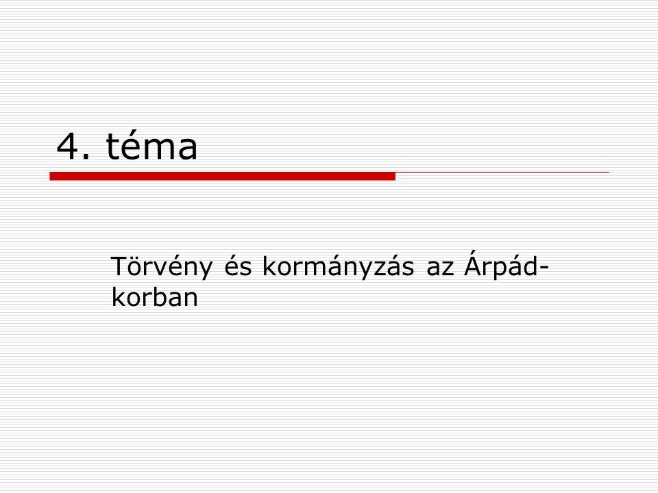 4. téma Törvény és kormányzás az Árpád- korban