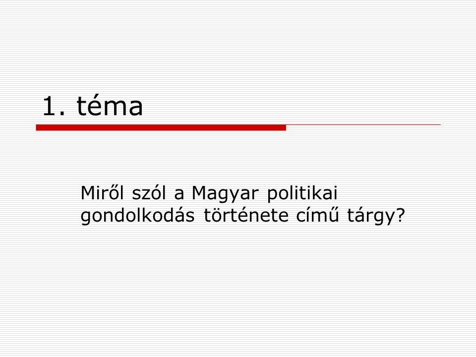 1. téma Miről szól a Magyar politikai gondolkodás története című tárgy?