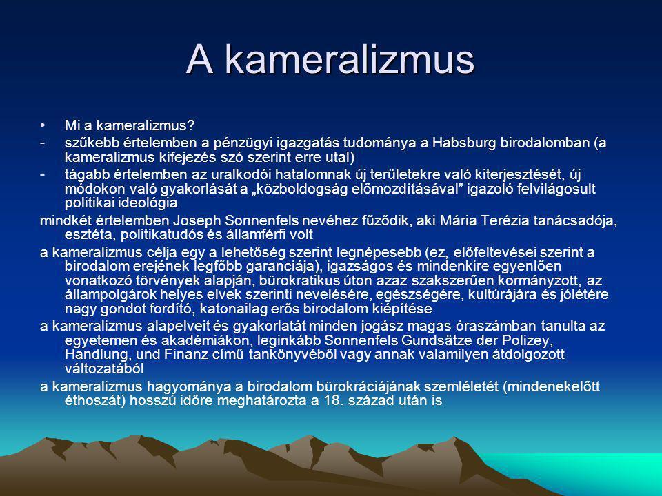 A kameralizmus Mi a kameralizmus? -szűkebb értelemben a pénzügyi igazgatás tudománya a Habsburg birodalomban (a kameralizmus kifejezés szó szerint err
