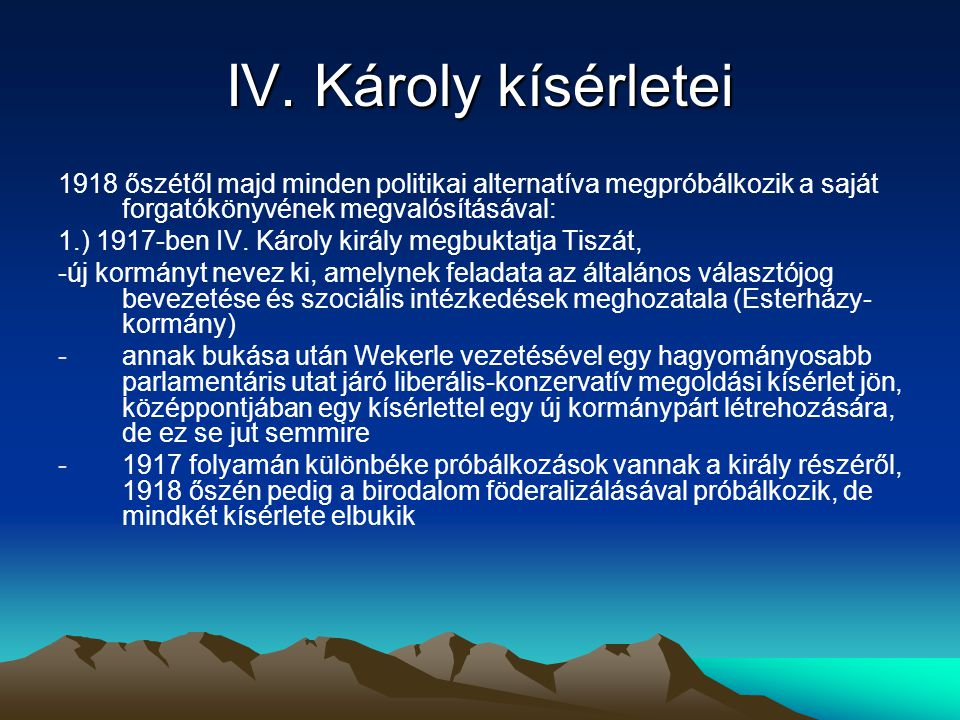 Károlyi Mihály kísérlete 2.) 1918 októberében a Károlyi Mihály tömörülő politikai irányzatok (függetlenségiek, polgári radikálisok, szociáldemokraták) kapnak lehetőséget politikai programjuk megvalósítására, hallgatólagosan minden erő támogatja őket.