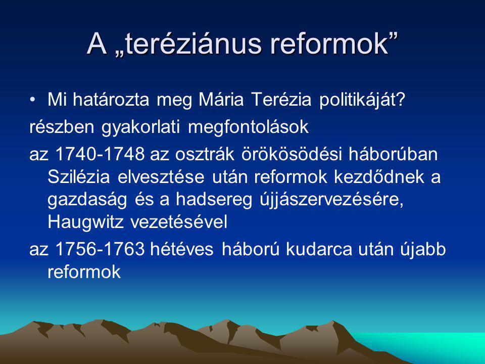 """A """"teréziánus reformok tartalma milyen típusú reformok zajlanak Mária Terézia uralma alatt."""