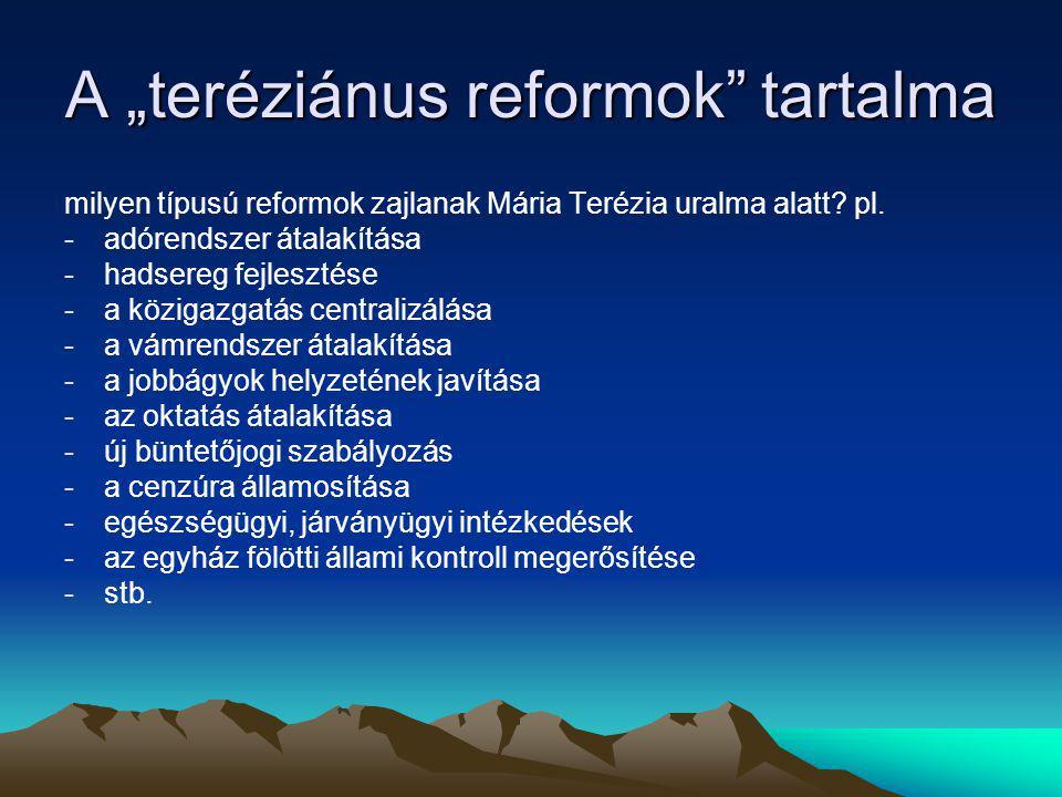 """A """"teréziánus reformok"""" tartalma milyen típusú reformok zajlanak Mária Terézia uralma alatt? pl. -adórendszer átalakítása -hadsereg fejlesztése -a köz"""