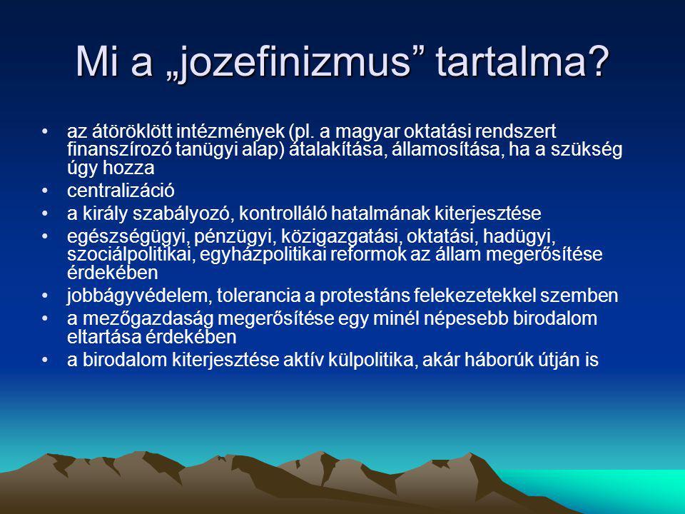 """Mi a """"jozefinizmus"""" tartalma? az átöröklött intézmények (pl. a magyar oktatási rendszert finanszírozó tanügyi alap) átalakítása, államosítása, ha a sz"""