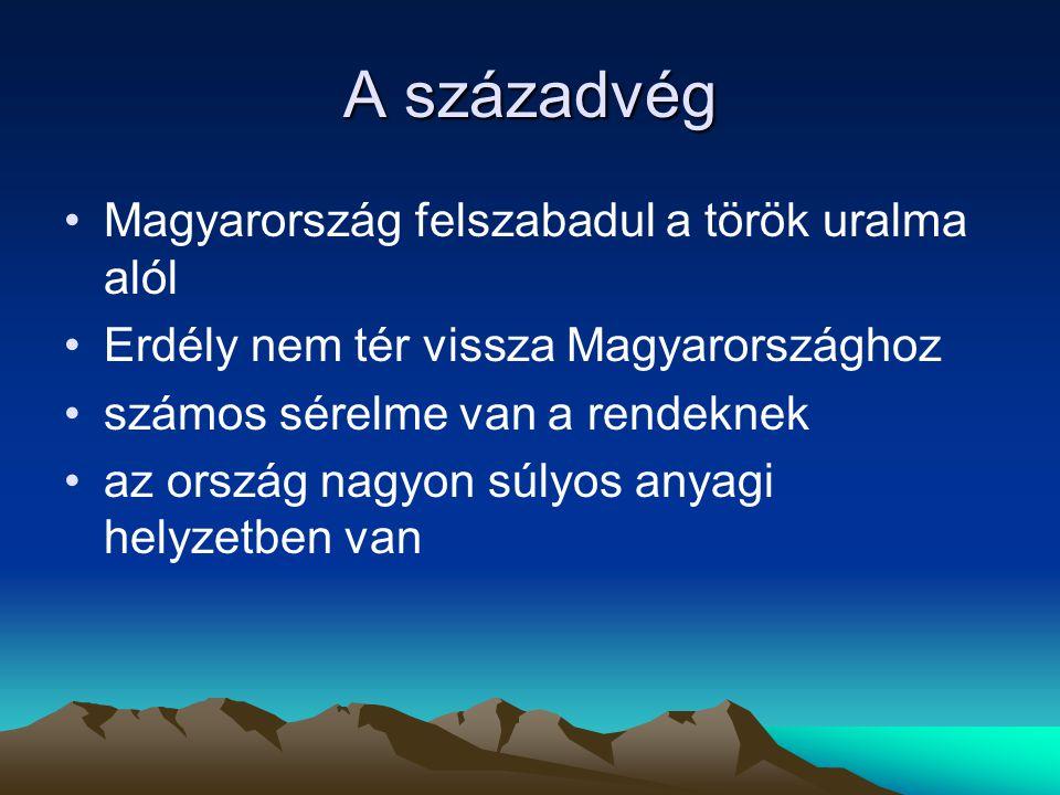 A századvég Magyarország felszabadul a török uralma alól Erdély nem tér vissza Magyarországhoz számos sérelme van a rendeknek az ország nagyon súlyos