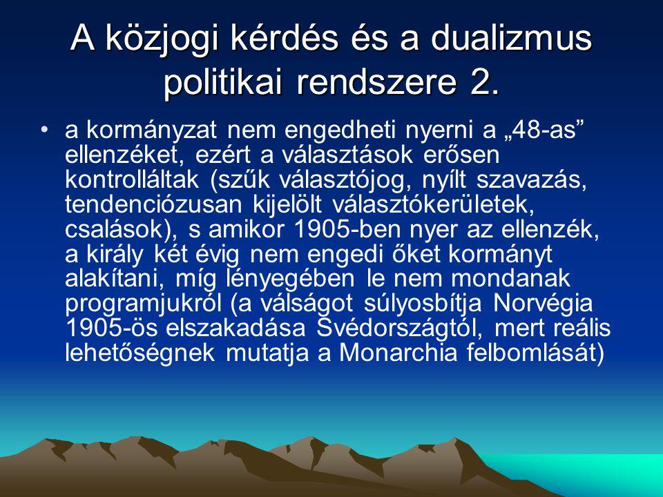 """A közjogi kérdés és a dualizmus politikai rendszere 2. a kormányzat nem engedheti nyerni a """"48-as"""" ellenzéket, ezért a választások erősen kontrollálta"""