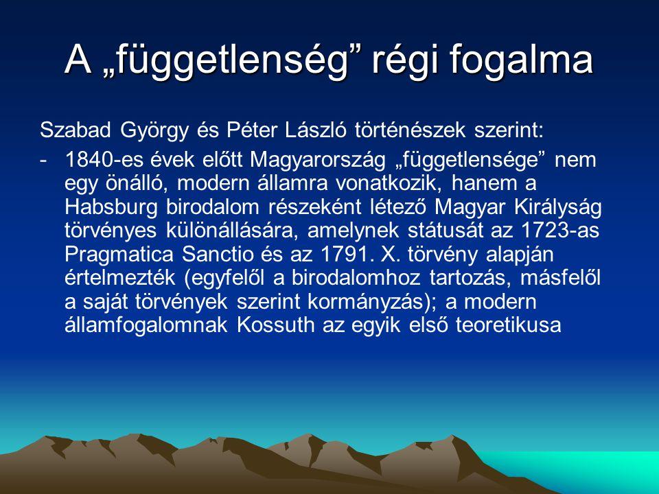"""A """"függetlenség"""" régi fogalma Szabad György és Péter László történészek szerint: -1840-es évek előtt Magyarország """"függetlensége"""" nem egy önálló, mode"""