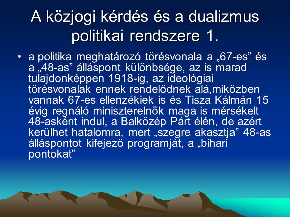 """A közjogi kérdés és a dualizmus politikai rendszere 1. a politika meghatározó törésvonala a """"67-es"""" és a """"48-as"""" álláspont különbsége, az is marad tul"""