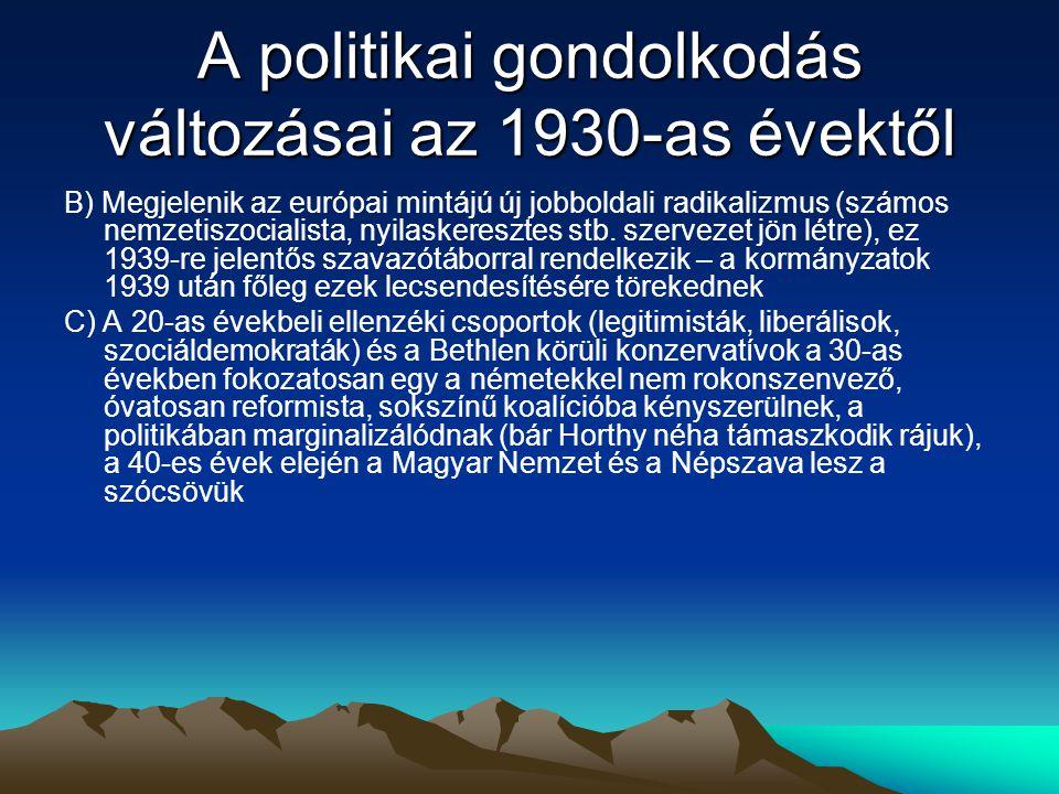 A politikai gondolkodás változásai az 1930-as évektől B) Megjelenik az európai mintájú új jobboldali radikalizmus (számos nemzetiszocialista, nyilaskeresztes stb.