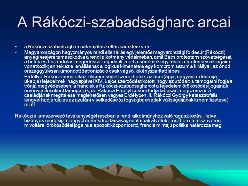 A Rákóczi-szabadságharc arcai a Rákóczi-szabadságharcnak sajátos kettős karaktere van: -Magyarországon hagyományos rendi ellenállás egy jelentős magya