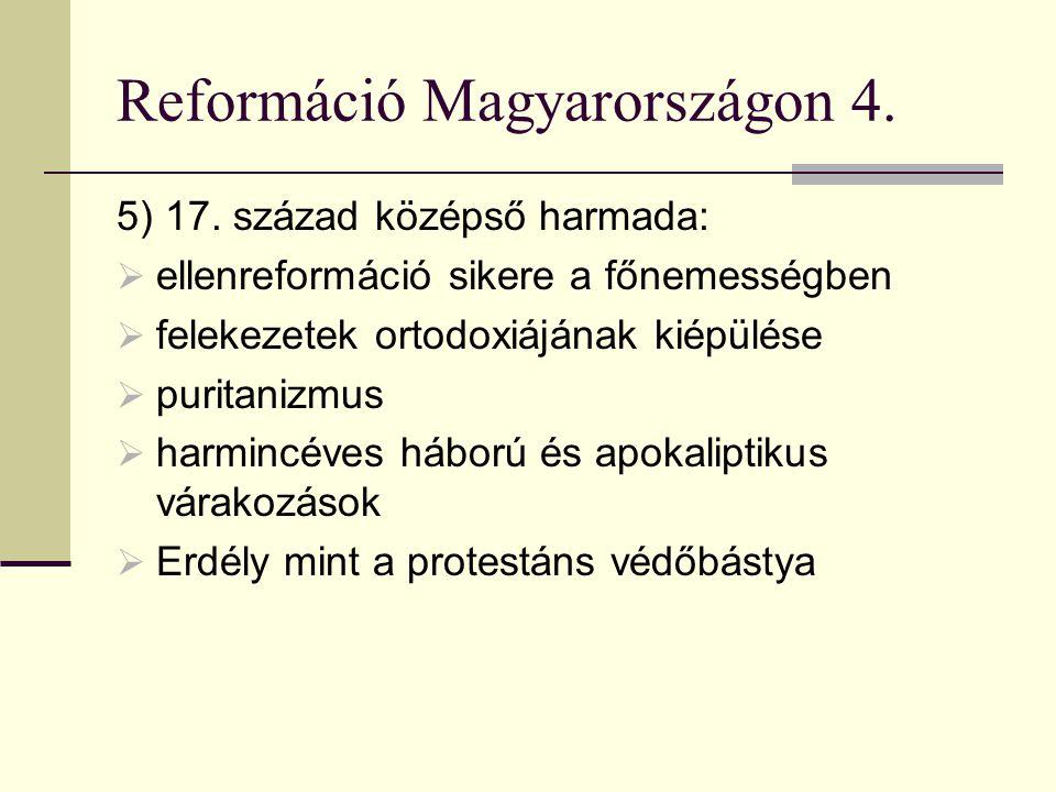 Reformáció Magyarországon 4. 5) 17. század középső harmada:  ellenreformáció sikere a főnemességben  felekezetek ortodoxiájának kiépülése  puritani