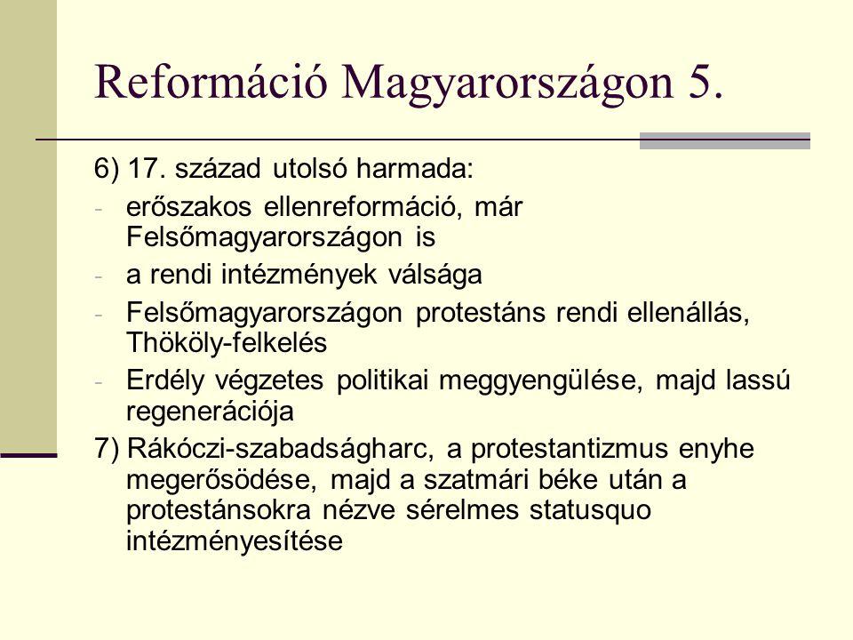 Reformáció Magyarországon 5. 6) 17. század utolsó harmada: - erőszakos ellenreformáció, már Felsőmagyarországon is - a rendi intézmények válsága - Fel