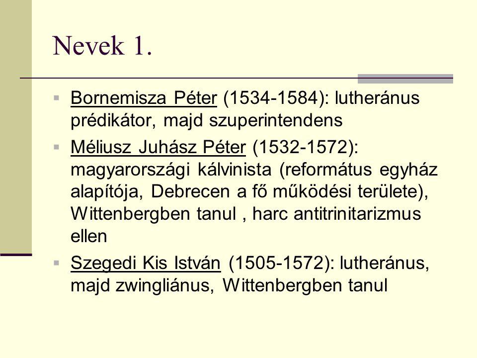 Nevek 1.  Bornemisza Péter (1534-1584): lutheránus prédikátor, majd szuperintendens  Méliusz Juhász Péter (1532-1572): magyarországi kálvinista (ref