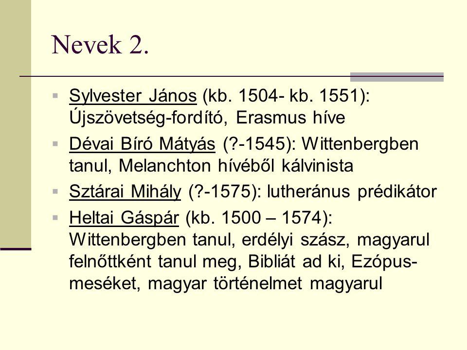 Nevek 2.  Sylvester János (kb. 1504- kb. 1551): Újszövetség-fordító, Erasmus híve  Dévai Bíró Mátyás (?-1545): Wittenbergben tanul, Melanchton hívéb