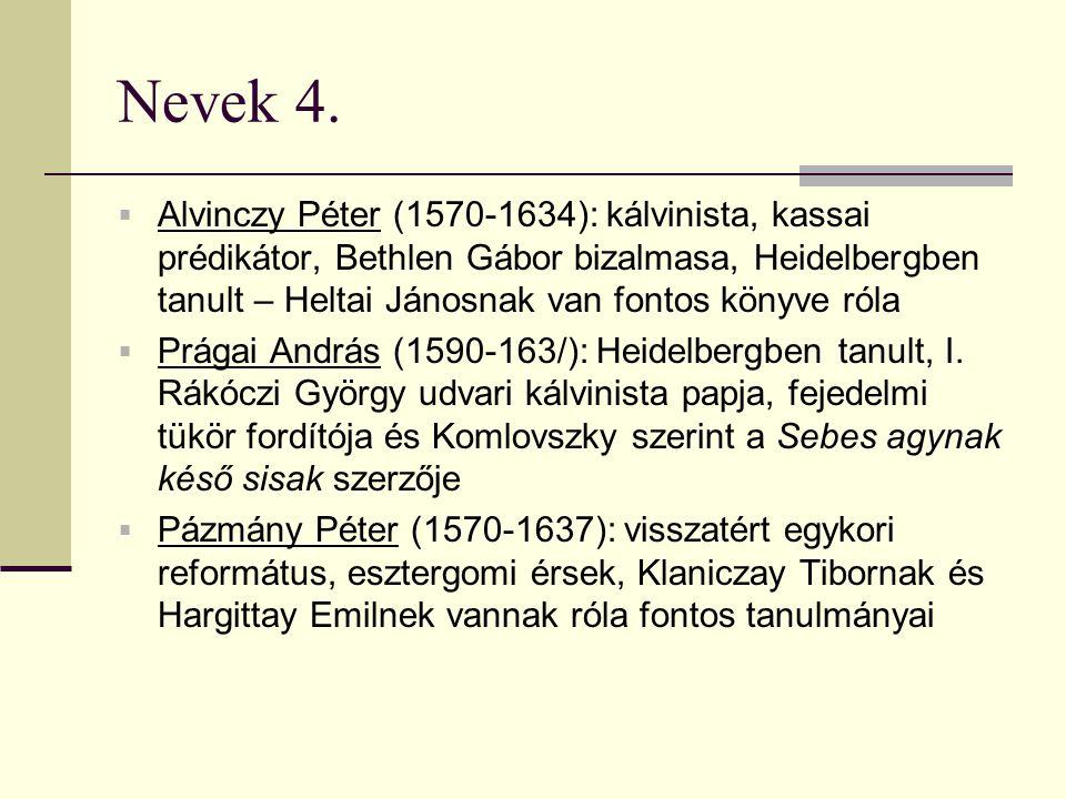 Nevek 4.  Alvinczy Péter (1570-1634): kálvinista, kassai prédikátor, Bethlen Gábor bizalmasa, Heidelbergben tanult – Heltai Jánosnak van fontos könyv