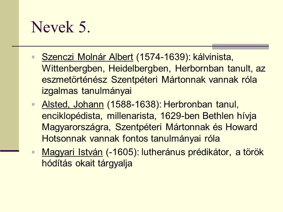 Nevek 5.  Szenczi Molnár Albert (1574-1639): kálvinista, Wittenbergben, Heidelbergben, Herbornban tanult, az eszmetörténész Szentpéteri Mártonnak van