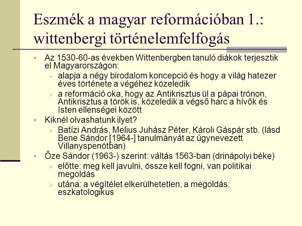 Eszmék a magyar reformációban 1.: wittenbergi történelemfelfogás  Az 1530-60-as években Wittenbergben tanuló diákok terjesztik el Magyarországon:  a
