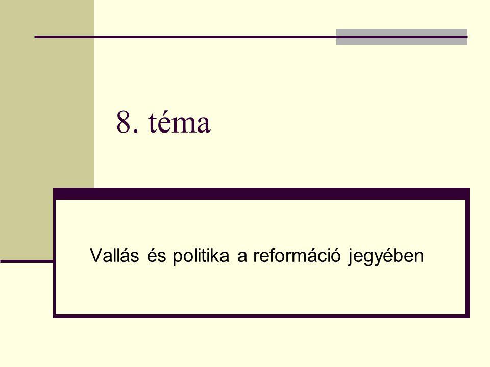 8. téma Vallás és politika a reformáció jegyében