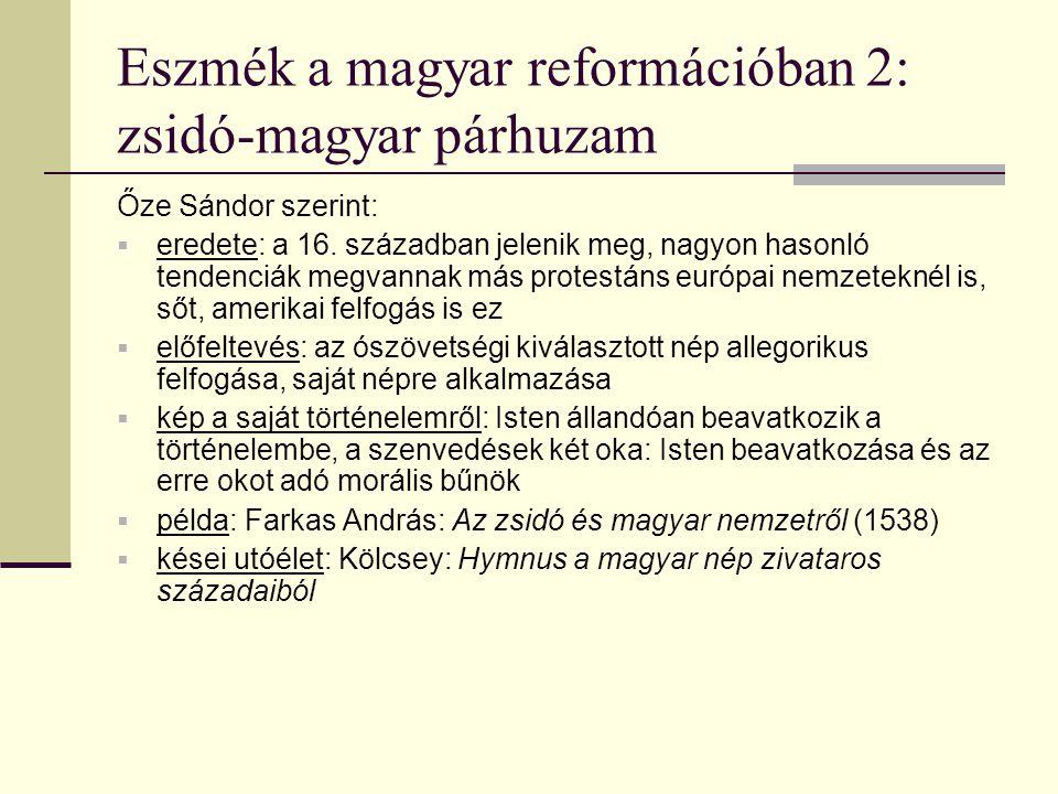 Eszmék a magyar reformációban 2: zsidó-magyar párhuzam Őze Sándor szerint:  eredete: a 16. században jelenik meg, nagyon hasonló tendenciák megvannak
