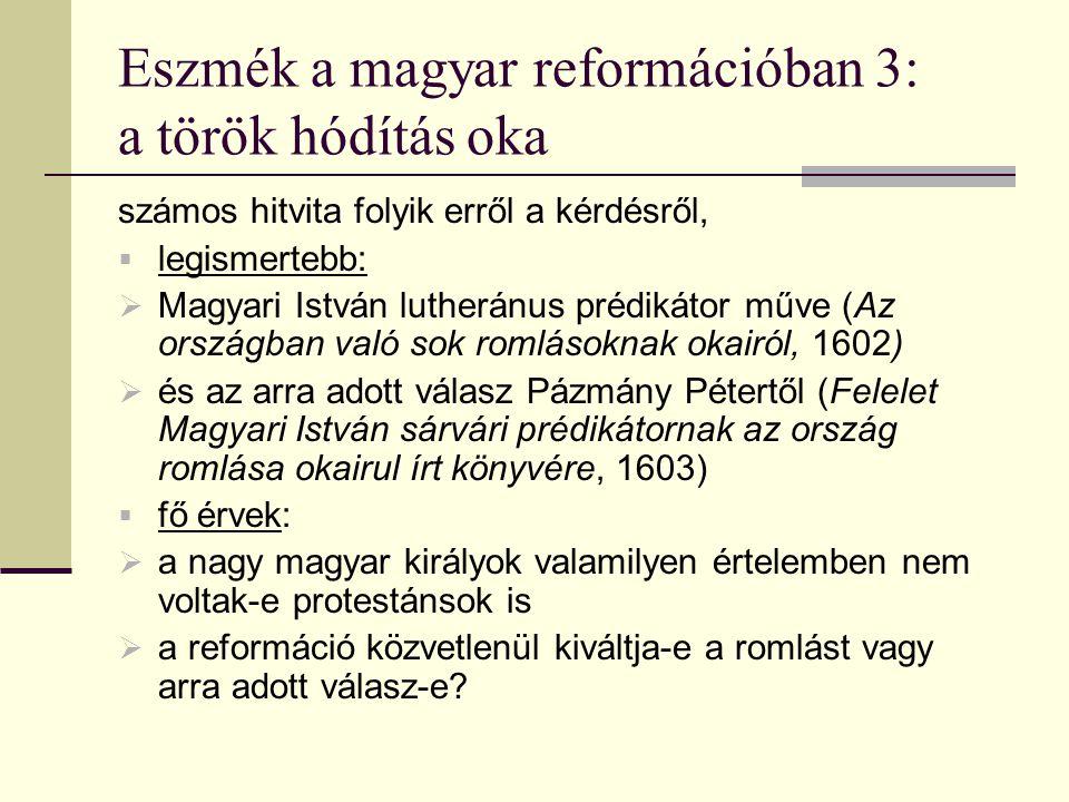 Eszmék a magyar reformációban 3: a török hódítás oka számos hitvita folyik erről a kérdésről,  legismertebb:  Magyari István lutheránus prédikátor m