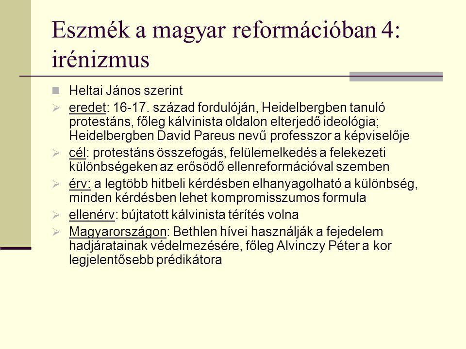 Eszmék a magyar reformációban 4: irénizmus Heltai János szerint  eredet: 16-17. század fordulóján, Heidelbergben tanuló protestáns, főleg kálvinista