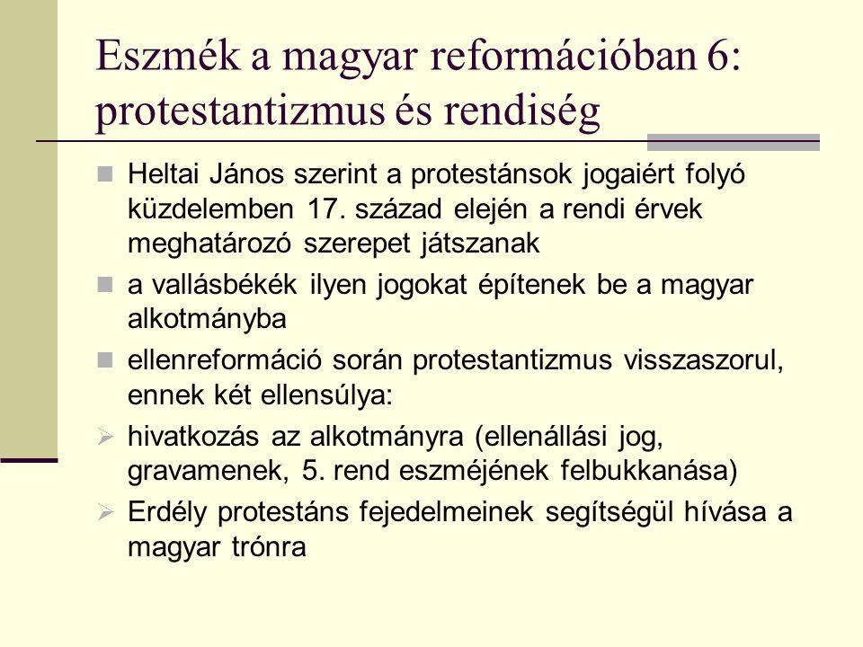 Eszmék a magyar reformációban 6: protestantizmus és rendiség Heltai János szerint a protestánsok jogaiért folyó küzdelemben 17. század elején a rendi