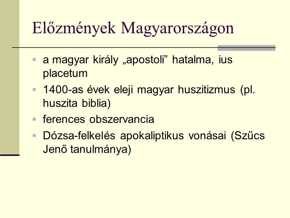 """Előzmények Magyarországon  a magyar király """"apostoli"""" hatalma, ius placetum  1400-as évek eleji magyar huszitizmus (pl. huszita biblia)  ferences o"""