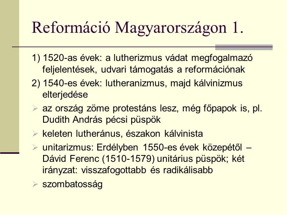 Reformáció Magyarországon 1. 1) 1520-as évek: a lutherizmus vádat megfogalmazó feljelentések, udvari támogatás a reformációnak 2) 1540-es évek: luther
