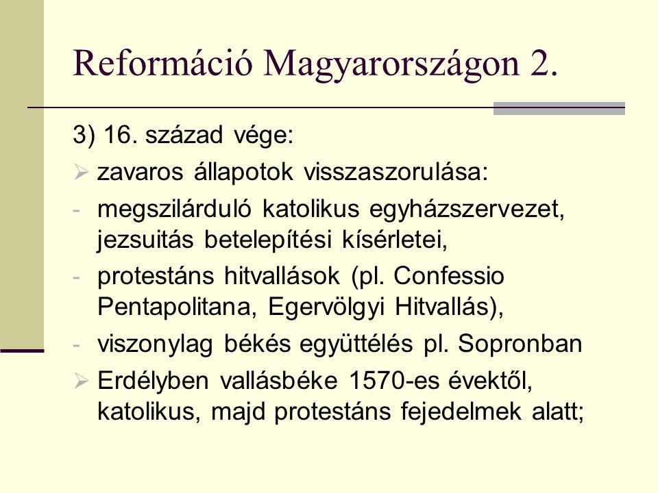 Reformáció Magyarországon 2. 3) 16. század vége:  zavaros állapotok visszaszorulása: - megszilárduló katolikus egyházszervezet, jezsuitás betelepítés