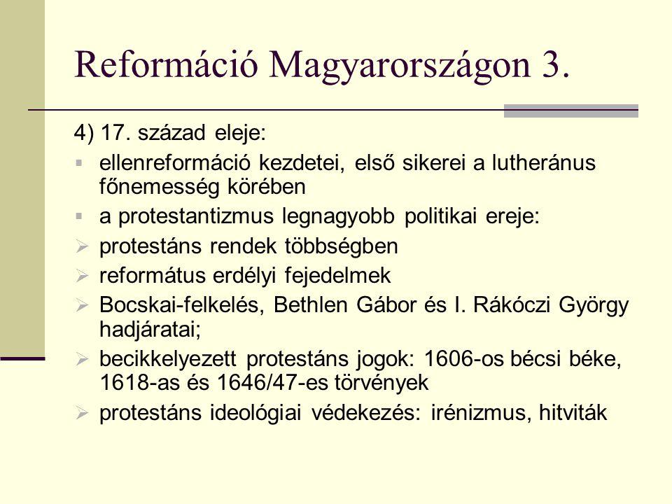 Reformáció Magyarországon 3. 4) 17. század eleje:  ellenreformáció kezdetei, első sikerei a lutheránus főnemesség körében  a protestantizmus legnagy