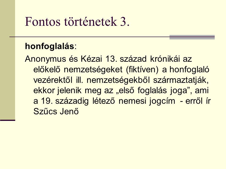 Fontos történetek 3. honfoglalás: Anonymus és Kézai 13.
