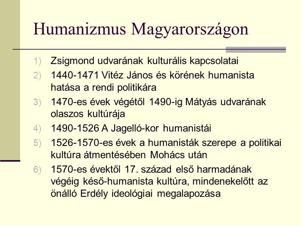 Humanizmus Magyarországon 1) Zsigmond udvarának kulturális kapcsolatai 2) 1440-1471 Vitéz János és körének humanista hatása a rendi politikára 3) 1470
