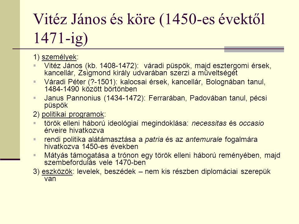 Vitéz János és köre (1450-es évektől 1471-ig) 1) személyek:  Vitéz János (kb. 1408-1472): váradi püspök, majd esztergomi érsek, kancellár, Zsigmond k
