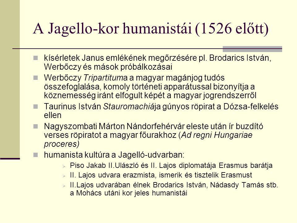 A Jagello-kor humanistái (1526 előtt) kísérletek Janus emlékének megőrzésére pl. Brodarics István, Werbőczy és mások próbálkozásai Werbőczy Tripartitu
