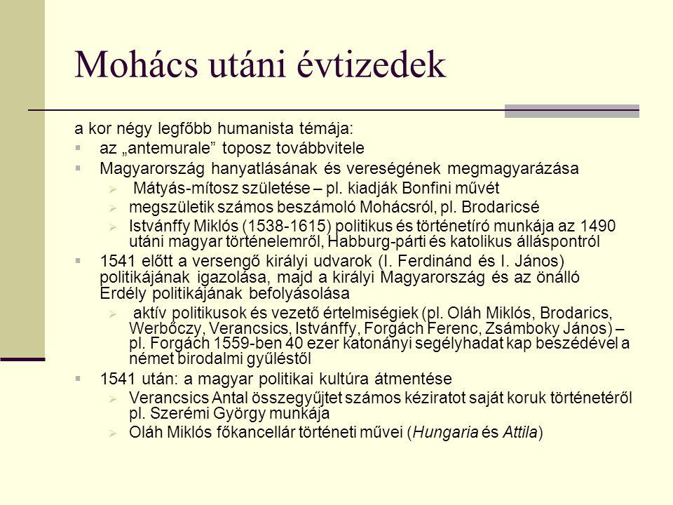 """Mohács utáni évtizedek a kor négy legfőbb humanista témája:  az """"antemurale"""" toposz továbbvitele  Magyarország hanyatlásának és vereségének megmagya"""