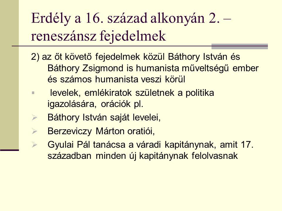 Erdély a 16. század alkonyán 2. – reneszánsz fejedelmek 2) az őt követő fejedelmek közül Báthory István és Báthory Zsigmond is humanista műveltségű em