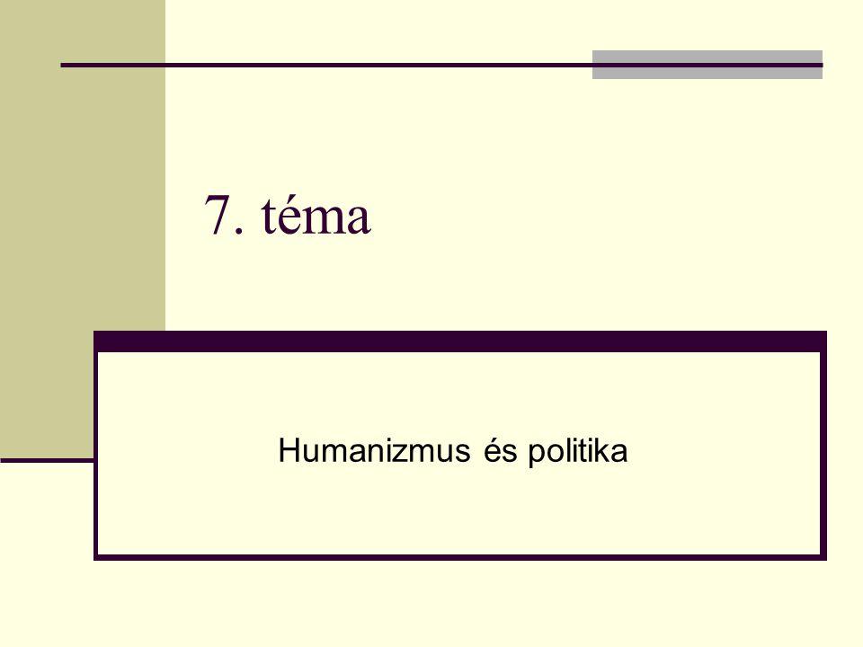 7. téma Humanizmus és politika