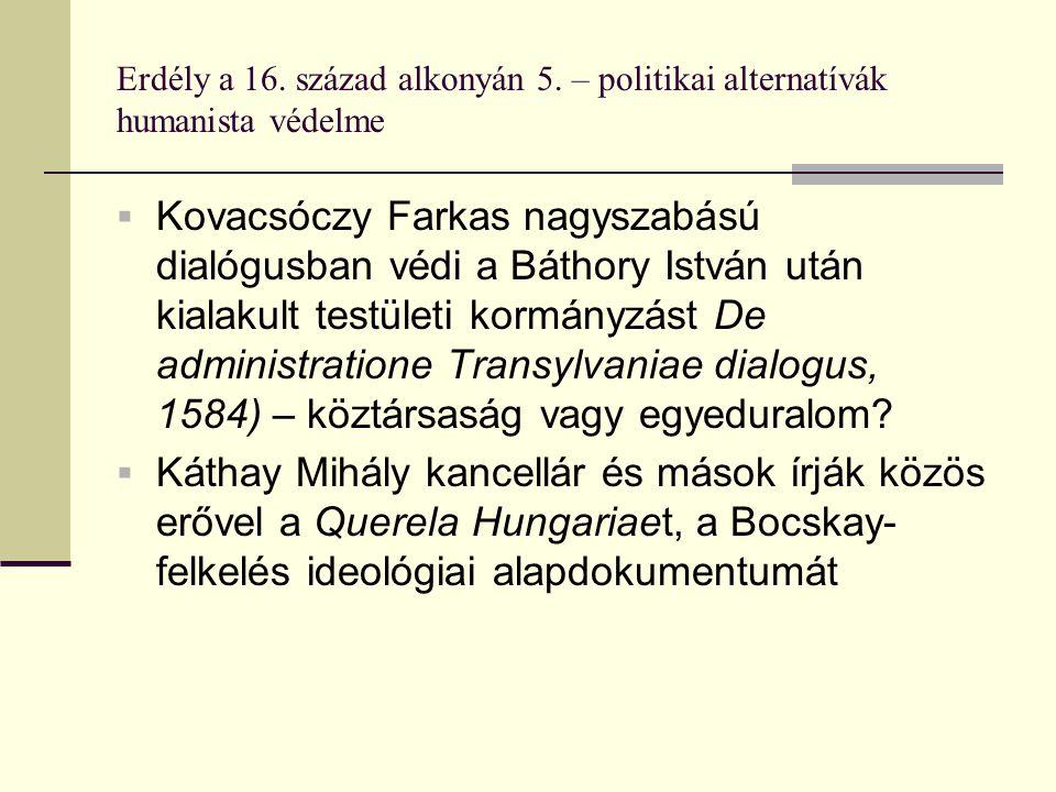 Erdély a 16. század alkonyán 5. – politikai alternatívák humanista védelme  Kovacsóczy Farkas nagyszabású dialógusban védi a Báthory István után kial