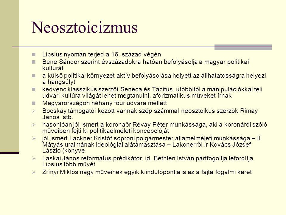Neosztoicizmus Lipsius nyomán terjed a 16. század végén Bene Sándor szerint évszázadokra hatóan befolyásolja a magyar politikai kultúrát a külső polit