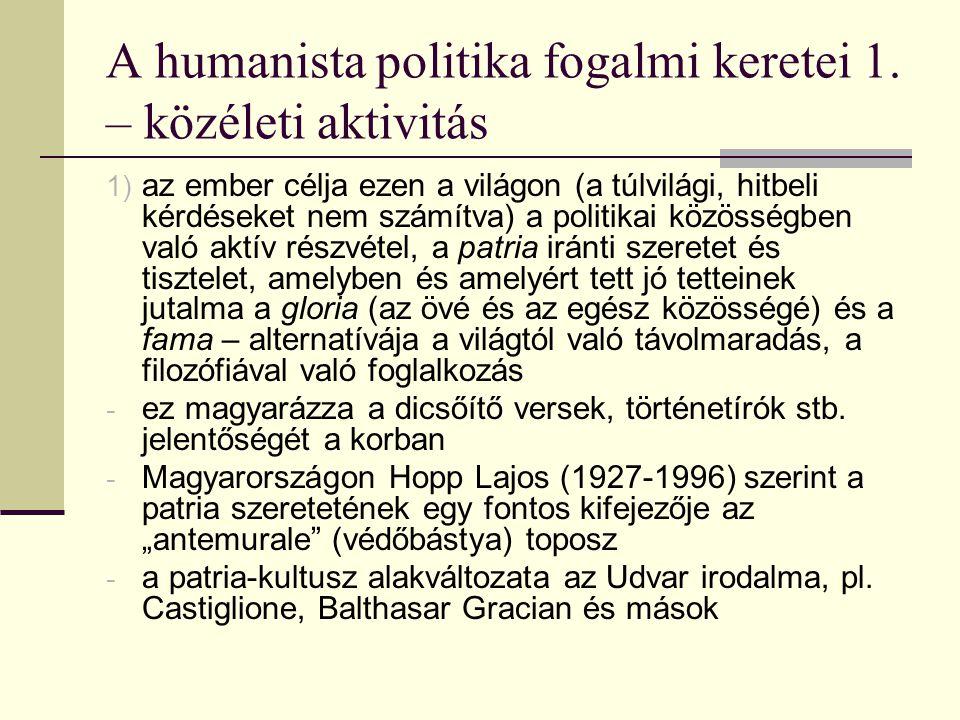 A humanista politika fogalmi keretei 1. – közéleti aktivitás 1) az ember célja ezen a világon (a túlvilági, hitbeli kérdéseket nem számítva) a politik