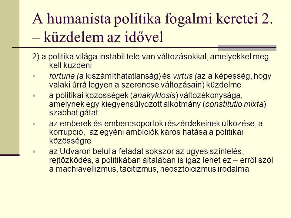 A humanista politika fogalmi keretei 2. – küzdelem az idővel 2) a politika világa instabil tele van változásokkal, amelyekkel meg kell küzdeni  fortu