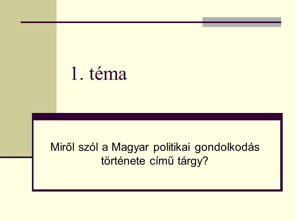 1. téma Miről szól a Magyar politikai gondolkodás története című tárgy