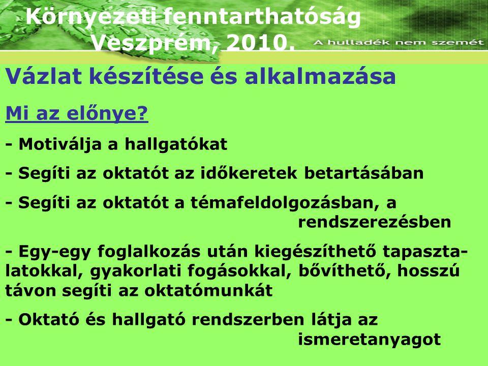 Környezeti fenntarthatóság Veszprém, 2010. Vázlat készítése és alkalmazása Mi az előnye? - Motiválja a hallgatókat - Segíti az oktatót az időkeretek b
